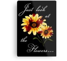 Look at the Flowers Metal Print