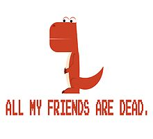 All My Friends Are Dead. by SargeMac