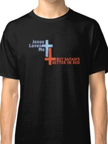 Jesus Loves Me But Satan's Better in Bed Classic T-Shirt