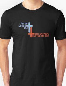 Jesus Loves Me But Satan's Better in Bed Unisex T-Shirt