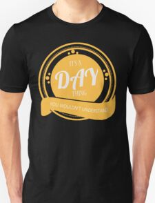 It's a DAY thing T-Shirt