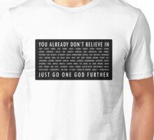 You already dont believe.... Unisex T-Shirt