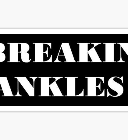 BREAKIN ANKLES Sticker