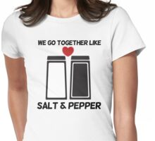 We go together like salt and pepper Womens Fitted T-Shirt