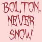 Bolton Never Snow by australiansalt