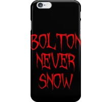 Bolton Never Snow iPhone Case/Skin