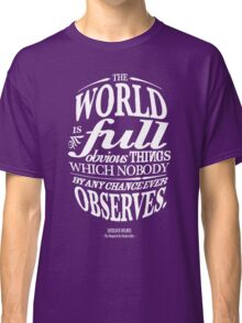 Sherlock Holmes novel quote – obvious things Classic T-Shirt