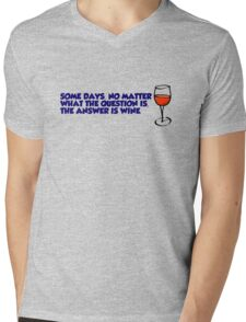 Some days, no matter what the question is, the answer is wine Mens V-Neck T-Shirt