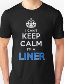 I can't keep calm. I'm a LINER T-Shirt