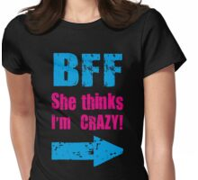 BFF ( She Thinks i am Crazy - I Know She is Crazy Couple Love Design) Womens Fitted T-Shirt