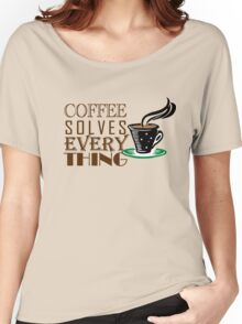 Coffee solves everything Women's Relaxed Fit T-Shirt