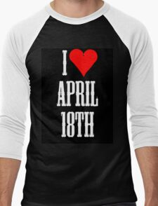 I love April 18th - April 18th Celebrate! Men's Baseball ¾ T-Shirt