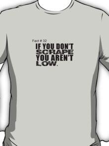 If You Don't Scrape, You Aren't Low T-Shirt