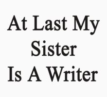 At Last My Sister Is A Writer  by supernova23