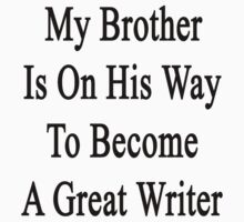 My Brother Is On His Way To Become A Great Writer  by supernova23