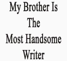 My Brother Is The Most Handsome Writer  by supernova23