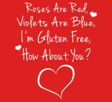 Roses Are Red, Violets Are Blue, I'm Gluten Free, How About You? by GlutenFreeTees