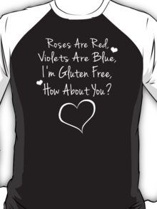 Roses Are Red, Violets Are Blue, I'm Gluten Free, How About You? T-Shirt