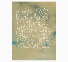 Haters Hate, Creators Create by Kayleigh Morin