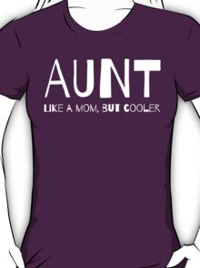 Aunt. Like a mom but cooler T-Shirt