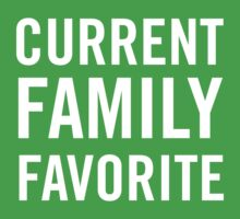 Current Family Favorite by familyman