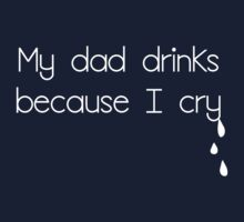 Dad drinks because I cry Baby Tee