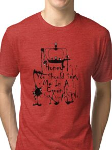 Honey, you should see me in a crown. 2 Tri-blend T-Shirt