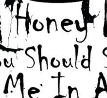 Honey, you should see me in a crown. 2 Sticker