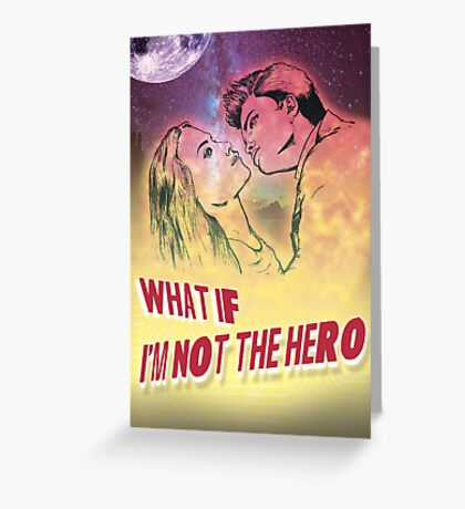 What If I'm Not the Hero Greeting Card