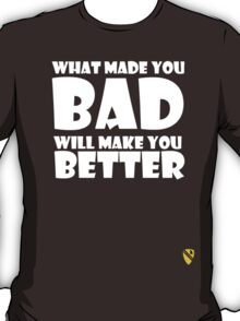 What made you Bad (White) T-Shirt