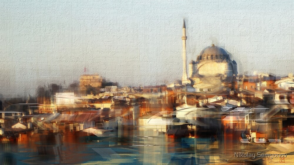 First time I saw Istanbul... by Nikolay Semyonov