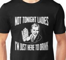 Not Tonight Ladies I'm Just Here To Drink Dark Unisex T-Shirt
