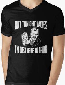 Not Tonight Ladies I'm Just Here To Drink Dark Mens V-Neck T-Shirt