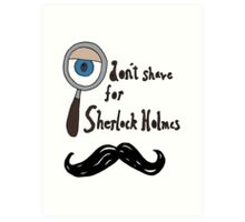 I don't shave for sherlock! Art Print