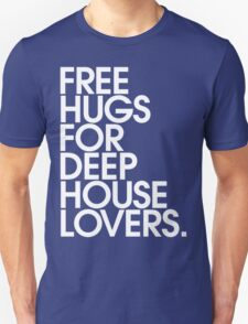 Free Hugs For Deep House Lovers Unisex T-Shirt