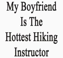 My Boyfriend Is The Hottest Hiking Instructor  by supernova23