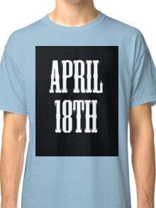 April 18th Celebrate! Classic T-Shirt