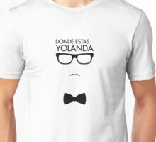 Where are you, Yolanda? Unisex T-Shirt