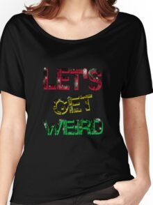 Let's Get Weird Women's Relaxed Fit T-Shirt