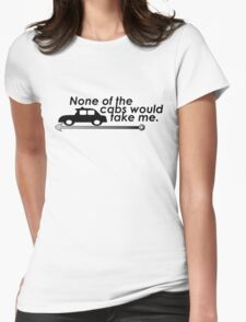 None of the cabs would take me Womens Fitted T-Shirt