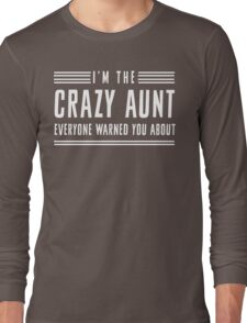 I'm the crazy aunt everyone warned you about Long Sleeve T-Shirt