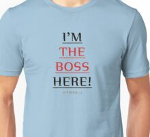 i'm the boss here! Unisex T-Shirt