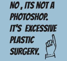 No, its not a photoshop, its excessive plastic surgery.  by silviasunflower