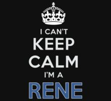 I can't keep calm. I'm a RENE by kin-and-ken