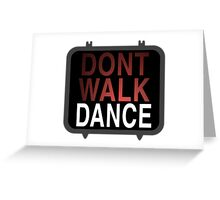 Dont walk dance Greeting Card