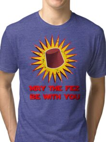 MAY THE FEZ BE WITH YOU  Tri-blend T-Shirt