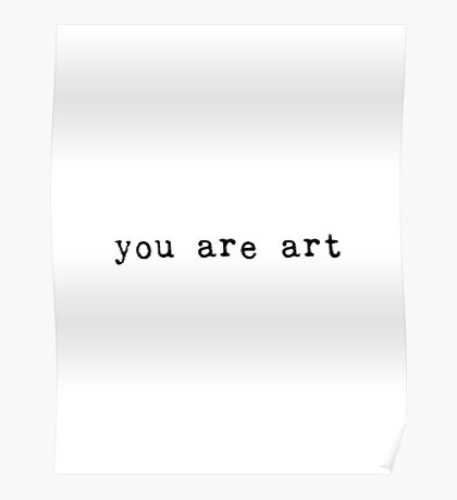 You Are Art--Black Text Poster