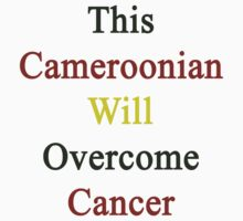 This Cameroonian Will Overcome Cancer  by supernova23