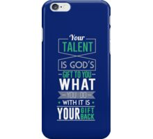 """Your Talent..."" iPhone Case/Skin"