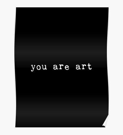 You Are Art--White Text Poster